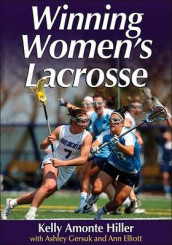 Winning Women's Lacrosse av Kelly Amonte Hiller, Ann M. Elliott og Ashley Gersuk (Heftet)