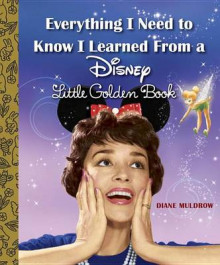 Everything I Need to Know I Learned from a Disney Little Golden Book (Disney) av Diane Muldrow (Innbundet)
