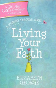 Living Your Faith av Elizabeth George (Heftet)