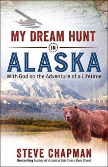 My Dream Hunt in Alaska av Steve Chapman (Heftet)