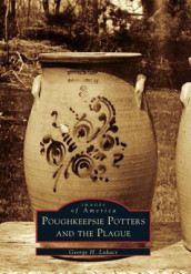 Poughkeepsie Potters and the Plague av George H Lukacs (Heftet)