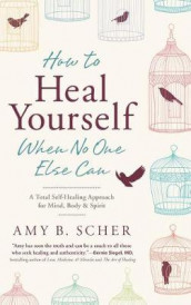 How to Heal Yourself When No One Else Can av Amy B Scher (Innbundet)