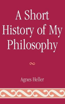 A Short History of My Philosophy av Agnes Heller (Innbundet)