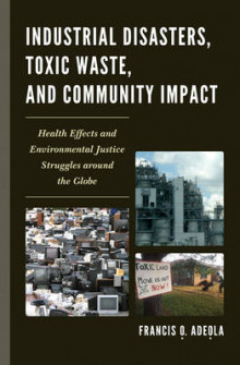 Industrial Disasters, Toxic Waste, and Community Impact av Francis O. Adeola (Innbundet)