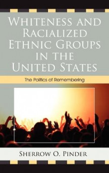 Whiteness and Racialized Ethnic Groups in the United States av Sherrow O. Pinder (Innbundet)