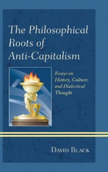The Philosophical Roots of Anti-capitalism av David Black (Innbundet)