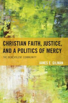 Christian Faith, Justice, and a Politics of Mercy av James E. Gilman (Innbundet)