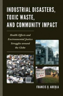 Industrial Disasters, Toxic Waste, and Community Impact av Francis O. Adeola (Heftet)