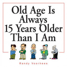 Old Age Is Always 15 Years Older Than I Am av Randy Voorhees (Heftet)