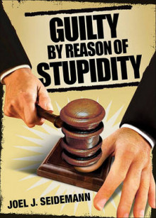 Guilty by Reason of Stupidity av Joel Seidemann (Heftet)