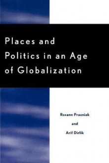Places and Politics in an Age of Globalization av Roxann Prazniak og Arif Dirlik (Heftet)