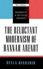 The Reluctant Modernism of Hannah Arendt av Seyla Benhabib (Innbundet)