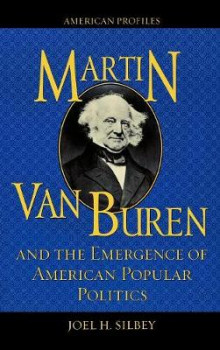 Martin Van Buren and the Emergence of American Popular Politics av Joel H. Silbey (Innbundet)