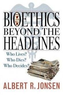 Bioethics Beyond the Headlines av Albert R. Jonsen (Heftet)