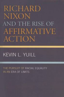 Richard Nixon and the Rise of Affirmative Action av Kevin Yuill (Heftet)