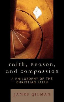 Faith, Reason, and Compassion av James E. Gilman (Innbundet)