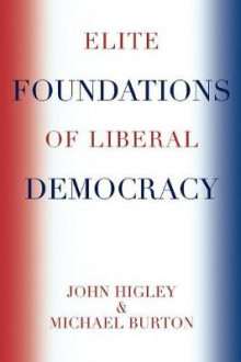 The Elite Foundations of Liberal Democracy av Michael Burton og John Higley (Heftet)
