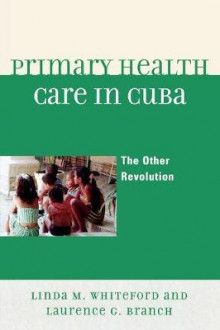 Primary Health Care in Cuba av Linda M. Whiteford og Laurence G. Branch (Heftet)