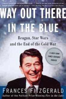 Way out There in the Blue: Reagan, Star Wars and the End of the Cold War av Frances FitzGerald (Heftet)