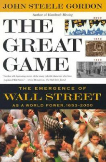 The Great Game: the Emergence of Wall Street as a World Power 1653-2000 av John Steele Gordon (Heftet)
