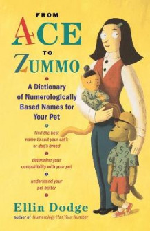 From Ace to Zummo: A Dictionary of Numerologically Based Names for Your Pet av Ellin Dodge (Heftet)