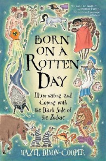 Born on a Rotten Day: Illuminating and Coping with the Dark Side of the Zodiac av Hazel Dixon-Cooper (Heftet)