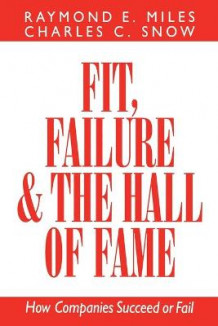 Fit, Failure, and the Hall of Fame av Raymond E. Miles og Charles C. Snow (Heftet)