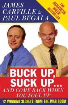 Buck Up, Suck Up ... and Come Back When You Foul Up av James Carville og Paul Begala (Heftet)