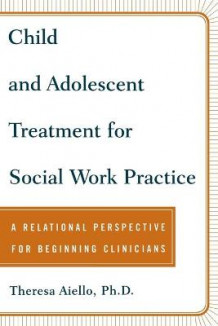 Child and Adolescent Treatment for Social Work Practice av Theresa Aiello (Heftet)