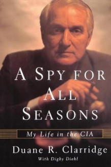 A Spy For All Seasons av Duane R. Clarridge (Heftet)