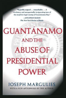 Guantanamo and the Abuse of Presidential Power av Joseph Margulies (Heftet)