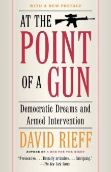 At the Point Of a Gun: Democratic Dreams and Armed Intervention av David Rieff (Heftet)