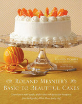 Omslag - Roland Mesnier's Basic to Beautiful Cakes