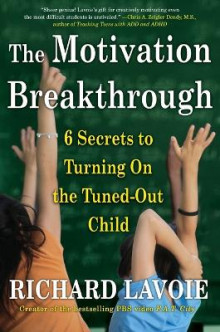 The Motivation Breakthrough: 6 Secrets to Turning On the Tuned-Out Child av Richard Lavoie (Heftet)