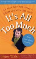 It's all Too Much: An Easy Plan for Living a Richer Life With Less Stuff av Peter Walsh (Heftet)