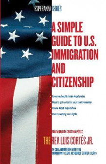 A Simple Guide to U.S. Immigration and Citizenship av Luis Cortes (Heftet)