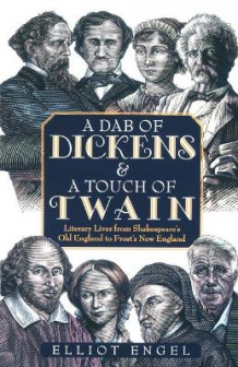 A Dab of Dickens and A Touch of Twain: Literary Lives from Shakespeare's Old England to Frost's New England av Elliot Engel (Heftet)