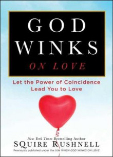 When God Winks on Love: Let the Power of Coincidence Lead You to Love av Squire D. Rushnell (Heftet)