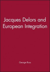 Jacques Delors and European Integration av George Ross (Heftet)