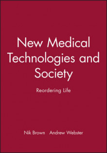 New Medical Technologies and Society av Nik Brown og Andrew Webster (Heftet)
