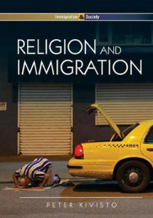 Religion and Immigration: Migrant Faiths in North America and Western Europe av Peter Kivisto (Heftet)