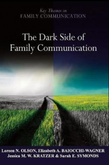 The Dark Side of Family Communication av Loreen N. Olson, Elizabeth A. Baiocchi-Wagner, Jessica M. Wilson-Kratzer og Sarah E. Symonds (Innbundet)