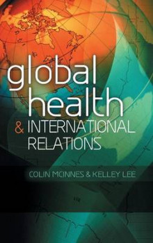 Global Health and International Relations av Colin McInnes og Kelley Lee (Innbundet)