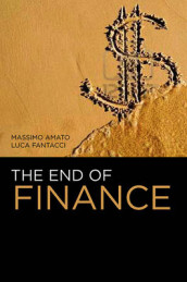The End of Finance av Massimo Amato og Luca Fantacci (Innbundet)
