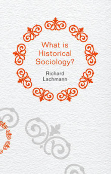 What is Historical Sociology? av Richard Lachmann (Innbundet)