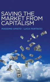 Saving the Market from Capitalism av Massimo Amato og Luca Fantacci (Innbundet)