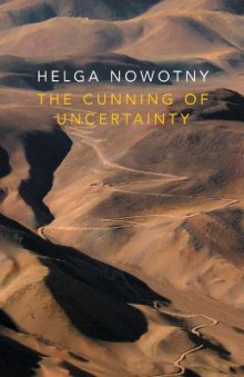 The Cunning of Uncertainty av Helga Nowotny (Heftet)