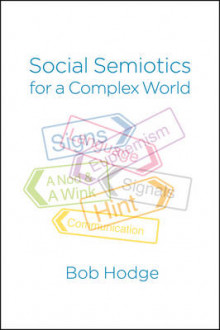 Social Semiotics for a Complex World: Analysing Language and Social Meaning av Bob Hodge (Heftet)