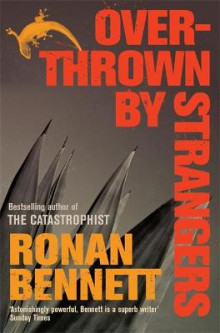 Overthrown by Strangers av Ronan Bennett (Heftet)
