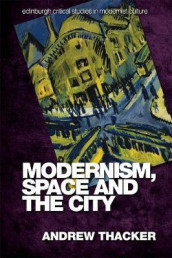 Modernism, Space and the City av Andrew Thacker (Heftet)